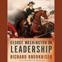 George Washington on Leadership Audiobook by Richard Brookhiser Narrated by Patrick Lawlor