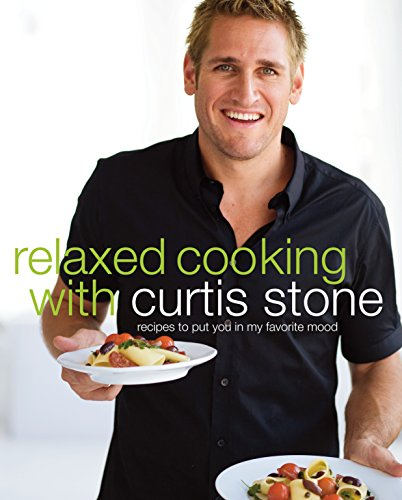 (Relaxed Cooking with Curtis Stone: Recipes to Put You in My Favorite Mood)