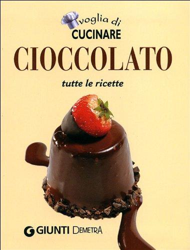 Voglia di cucinare. Cioccolato. Tutte le ricette Copertina rigida – 7 set 2011 Giunti Demetra 8844039826 Cucina: cioccolato
