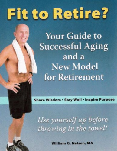 Read Online Fit to Retire?: Your Guide to Successful Aging and a New Model for Retirement pdf epub