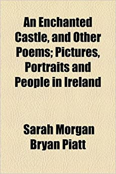 An Enchanted Castle, and Other Poems: Pictures, Portraits and People in Ireland