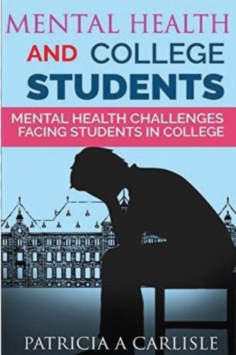 Mental Health and College Students: Mental Health Challenges Facing Students In College (College students, college, test stress, depression, suicide, ... stress, stress relief, depression relief)