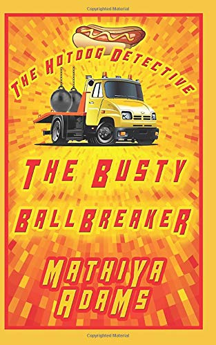 Book: The Busty Ballbreaker - The Hot Dog Detective (A Denver Detective Cozy Mystery) by Mathiya Adams