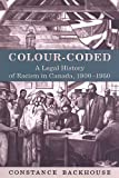 racism in canada - Colour-Coded: A Legal History of Racism in Canada, 1900-1950 (Osgoode Society for Canadian Legal History)
