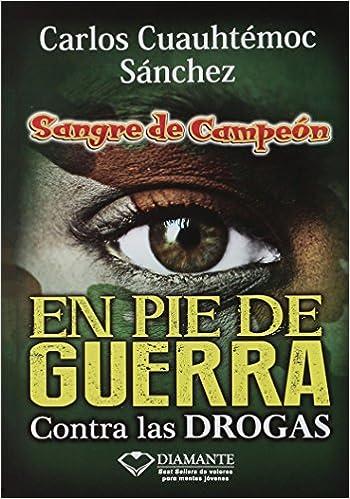 En pie de Guerra (Sangre De Campeon): Amazon.es: Carlos Cuauhtemoc Sanchez: Libros