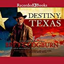 Destiny, Texas Audiobook by Brett Cogburn Narrated by Brian Hutchison, Lee Aaron Rosen, Richard Ferrone, Kevin Orton