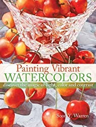 Painting Vibrant Watercolors: Discover the Magic of Light, Color and Contrast by Soon Y. Warren (2011-10-21)