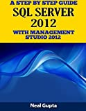 A Step By Step Guide SQL SERVER 2012 With Management Studio 2012