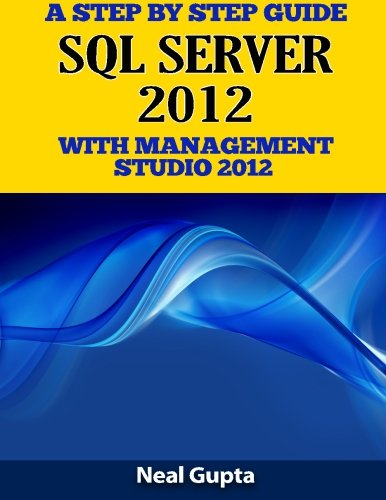 A Step By Step Guide SQL SERVER 2012 With Management Studio 2012 (Microsoft Sql Server 2012 Step By Step)