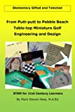 From Putt-putt to Pebble Beach:  Table-top Miniature Golf Engineering and Design for Elementary Gifted and Talented (Nurturing Nonverbally Gifted and Talented Students Book 3)