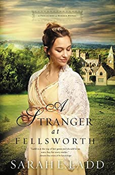 A Stranger at Fellsworth (A Treasures of Surrey Novel Book 3) by [Ladd, Sarah E.]