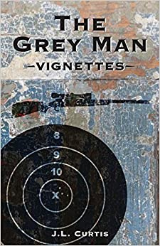 The Grey Man: Vignettes: Volume 1 by J L Curtis (2014-03-10)
