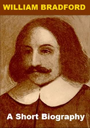 a biography of william bradford 200th anniversary of the birth of william bradford, pionecr priater for the colonies  of pennsylvania and new york later that year it was printed, with additions.