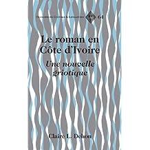 Le roman en Côte dIvoire: Une nouvelle griotique (Francophone Cultures and Literatures t. 64) (French Edition)