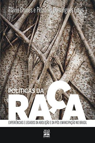 Políticas da raça: Experiências e legados da abolição e da pós-emancipação no Brasil (Portuguese Edition)