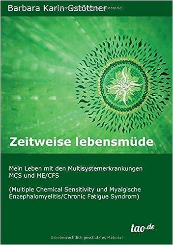 Zeitweise lebensmüde: Mein Leben mit den Multisystemerkrankungen MCS und ME/CFS (Multiple Chemical Sensitivity und Myalgische Enzephalomyelitis/Chronic Fatigue Syndrom)