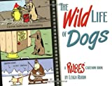 The Wild Life of Dogs: A Rubes Cartoon Book (Rubes(r) Cartoon Pet)