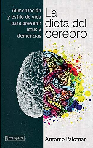 La dieta del cerebro: Alimentación y estilo de vida para prevenir ictus y demencias (CUERPO Y MENTE) por Antonio Palomar García