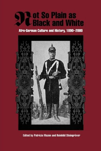 Not So Plain as Black and White: Afro-German Culture and History, 1890-2000 (Rochester Studies in African History and th