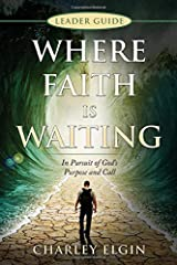 Leader Guide - Where Faith Is Waiting: In Pursuit of God's Purpose and Call Paperback
