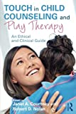 img - for Touch in Child Counseling and Play Therapy: An Ethical and Clinical Guide book / textbook / text book