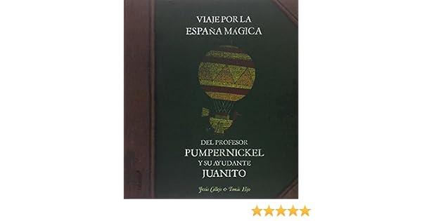 Viaje por la España mágica del profesor Pumpernickel y su ayudante Juanito: Amazon.es: Jesús Callejo Cabo, Tomás Hijo, Tomás Hijo, Tomás Hijo: Libros
