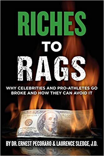 Riches to Rags, Why Celebrities and Pro-Athletes Go Broke and How They Can Avoid It