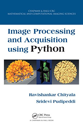 Download Image Processing and Acquisition using Python (Chapman & Hall/CRC Mathematical and Computational Imaging Sciences Series) Pdf