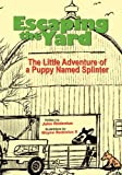 Escaping the Yard, the Little Adventure of a Puppy Named Splinter, John Redenius, 1606939858