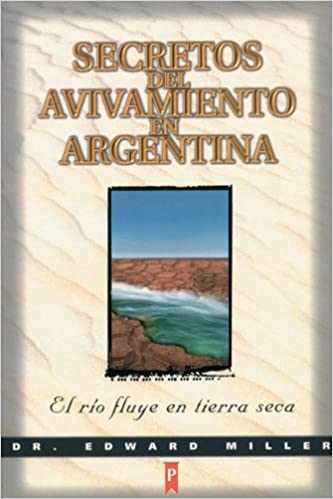 Secretos del avivamiento en Argentina / Secrets of argentine revival: El Rio Fluye En Tierra Seca / the River Runs on Dry Land: Amazon.es: Libros