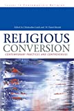 Religious Conversion: Contemporary Practices and Controversies (Issues in Contemporary Religion (Paperback))