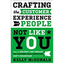 Crafting the Customer Experience For People Not Like You: How to Delight and Engage the Customers Your Competitors Don't Understand by Kelly McDonald (2012-11-13)
