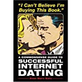 I Can't Believe I'm Buying This Book: A Commonsense Guide to Successful Internet Dating