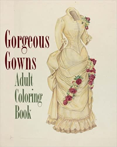 Gorgeous Gowns Adult Coloring Book Colouring Books For Grown Ups