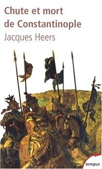 Chute et mort de Constantinople (1204-1453) par Heers