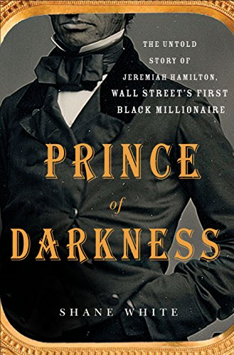 Prince of Darkness: The Untold Story of Jeremiah G  Hamilton, Wall Street's  First Black Millionaire