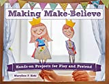 Making Make-Believe: Hands-on Projects for Play and Pretend (Bright Ideas for Learning (TM))
