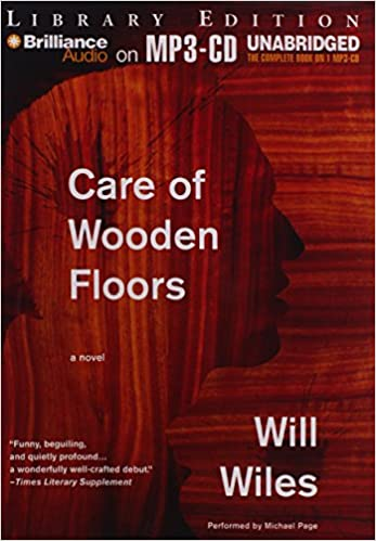 Care Of Wooden Floors A Novel Will Wiles Michael Page