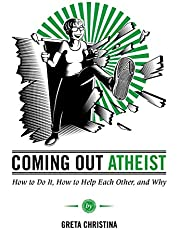 Coming Out Atheist: How to Do It, How to Help Each Other, and Why