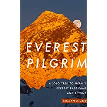 Everest Pilgrim: A Solo Trek to Nepal's Everest Base Camp and Beyond