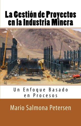 La Gestion de Proyectos en la Industria Minera (Spanish Edition) [Mario Salmona Petersen] (Tapa Blanda)