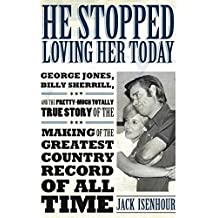 He Stopped Loving Her Today,George Jones, Billy Sherrill, and the Pretty-Much Totally True Story of the Making of the Greatest Country Record of All Time