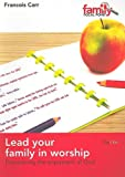 Lead Your Family in Worship, Francois Carr, 1846251281