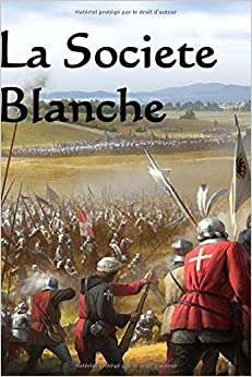 La Societe Blanche: The White Company (French edition)