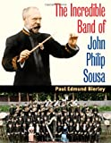 The Incredible Band of John Philip Sousa (Music in American Life (Hardcover))