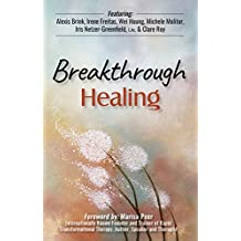 Breakthrough Healing: Insights and wisdom into the power of alternative medicine