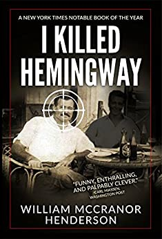 I Killed Hemingway by [Henderson, William McCranor]