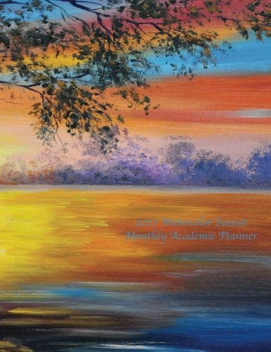 Download 2017 Watercolor Sunset Monthly Academic Planner: 16 Month August 2016-December 2017 Academic Calendar with Large 8.5x11 Pages ebook