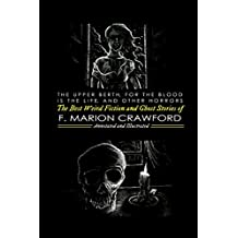 The Upper Berth, For the Blood is the Life, and Other Horrors: The Best Weird Fiction and Ghost Stories of F. Marion Crawford (Oldstyle Tales of Murder, Mystery, Horror, and Hauntings)