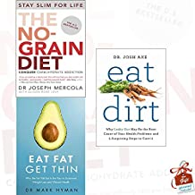 The No-Grain Diet, Eat Fat Get Thin and Eat Dirt 3 Books Bundle Collection With Gift Journal - Why the Fat We Eat Is the Key to Sustained Weight Loss and Vibrant Health, Why Leaky Gut May Be the Root Cause of Your Health Problems and 5 Surprising Steps to Cure It